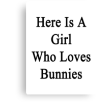 Here Is A Girl Who Loves Bunnies  Canvas Print