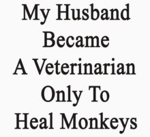 My Husband Became A Veterinarian Only To Heal Monkeys  by supernova23