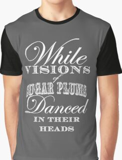 While Visions of Sugarplums Danced in Their Heads Graphic T-Shirt