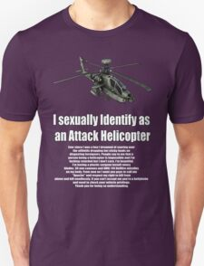 I sexually Identify as an Attack Helicopter T-Shirt