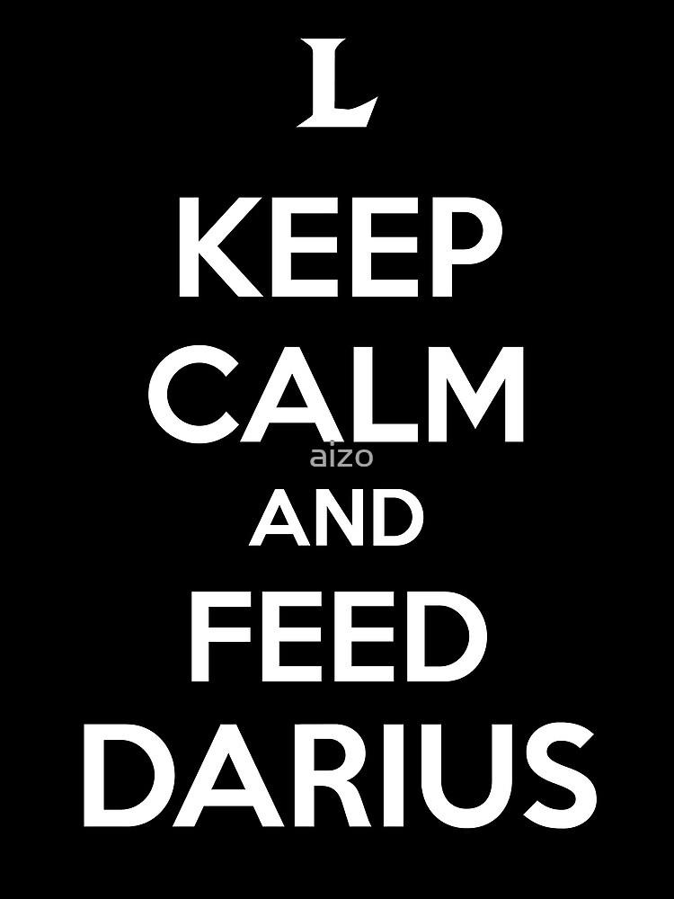 Keep Calm an Feed Darius by aizo