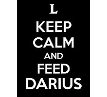 Keep Calm an Feed Darius Photographic Print