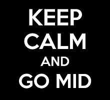 Keep Calm and Go Mid by aizo