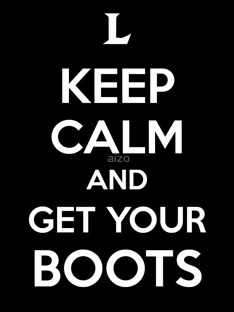 Keep Calm and Get Your Boots  by aizo