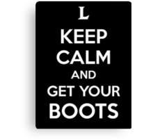 Keep Calm and Get Your Boots  Canvas Print