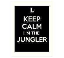 Keep Calm I'm the Jungler Art Print