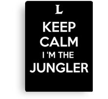 Keep Calm I'm the Jungler Canvas Print