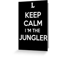 Keep Calm I'm the Jungler Greeting Card