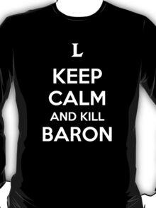 Keep Calm and Kill Baron T-Shirt