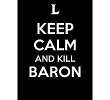 Keep Calm and Kill Baron Photographic Print