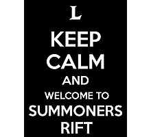 Keep Calm and Welcome to Summoners Rift Photographic Print