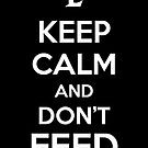 Keep Calm and Don&#x27;t Feed by aizo