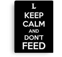 Keep Calm and Don't Feed Canvas Print