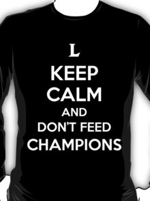 Keep Calm and Don't Feed Champions T-Shirt