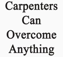 Carpenters Can Overcome Anything by supernova23