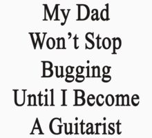 My Dad Won't Stop Bugging Until I Become A Guitarist  by supernova23