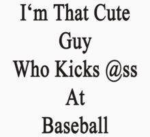 I'm That Cute Guy Who Kicks Ass At Baseball by supernova23