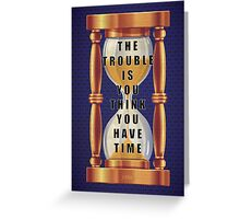 The Quote about Time with Hourglass  Greeting Card