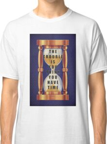 The Quote about Time with Hourglass  Classic T-Shirt