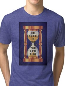 The Quote about Time with Hourglass  Tri-blend T-Shirt