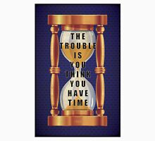 The Quote about Time with Hourglass  Unisex T-Shirt