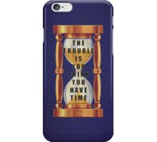 The Quote about Time with Hourglass  iPhone Case/Skin