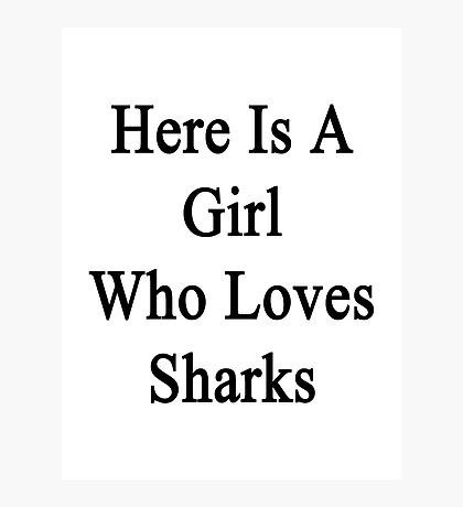Here Is A Girl Who Loves Sharks  Photographic Print