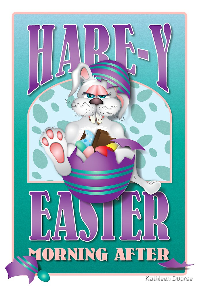 Hare-y Easter Morning After by Kathleen Dupree