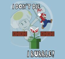 I Don't Die, I Bubble! by jlechuga