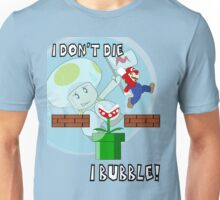 I Don't Die, I Bubble! Unisex T-Shirt