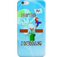 I Don't Die, I Bubble! iPhone Case/Skin