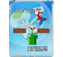 I Don't Die, I Bubble! iPad Case/Skin
