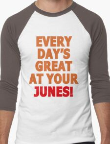 Everyday's great at your Junes! Men's Baseball ¾ T-Shirt