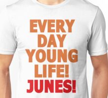 Everyday young life! Junes! Unisex T-Shirt