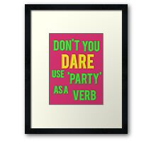 Don't you DARE use party as a verb Framed Print