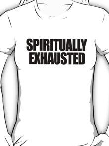 SPIRITUALLY EXHAUSTED T-Shirt