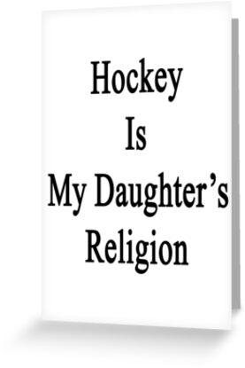 Hockey Is My Daughter's Religion  by supernova23