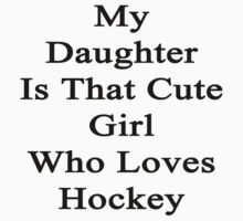 My Daughter Is That Cute Girl Who Loves Hockey  by supernova23