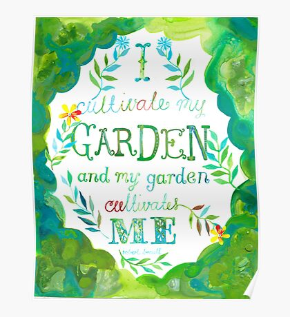 I Cultivate My Garden and My Garden Cultivates Me Print Poster