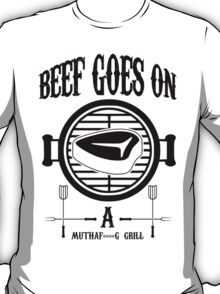 Beef Goes On... T-Shirt