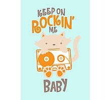Keep On Rockin' Me Baby Photographic Print