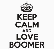 Keep Calm and Love BOOMER by priscilajii