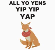 ALL YO YENS YIP YIP YAP T-Shirt