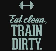 Eat Clean Train Dirty Tiffany Turquoise by RexLambo