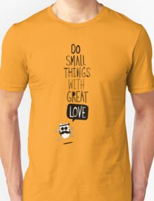 Do small things with great love Unisex T-Shirt