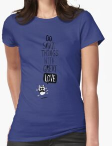Do small things with great love Womens Fitted T-Shirt