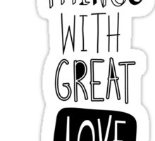 Do small things with great love Sticker