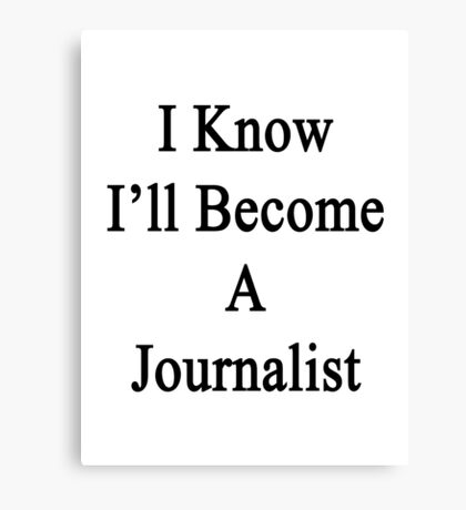 I Know I'll Become A Journalist Canvas Print