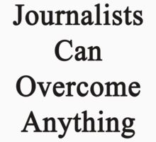 Journalists Can Overcome Anything by supernova23