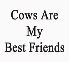 Cows Are My Best Friends by supernova23